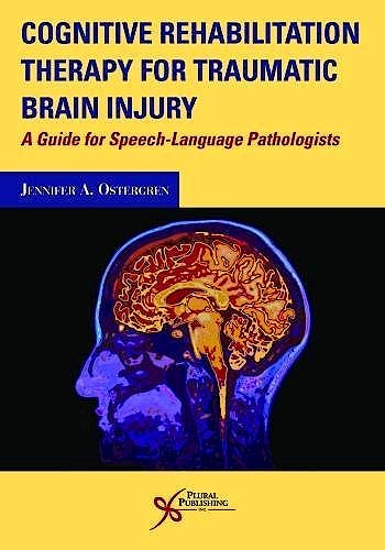 Portada del libro 9781597567893 Cognitive Rehabilitation Therapy for Traumatic Brain Injury. A Guide for Speech-Language Pathologists
