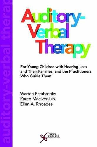 Portada del libro 9781597568883 Auditory-Verbal Therapy. for Young Children with Hearing Loss and Their Families and the Practitioners Who Guide Them