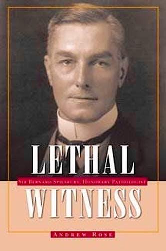 Portada del libro 9781606350195 Lethal Witness. Sir Bernard Spilsbury, Honorary Pathologist