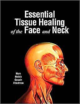 Portada del libro 9781607950073 Essential Tissue Healing of the Face and Neck