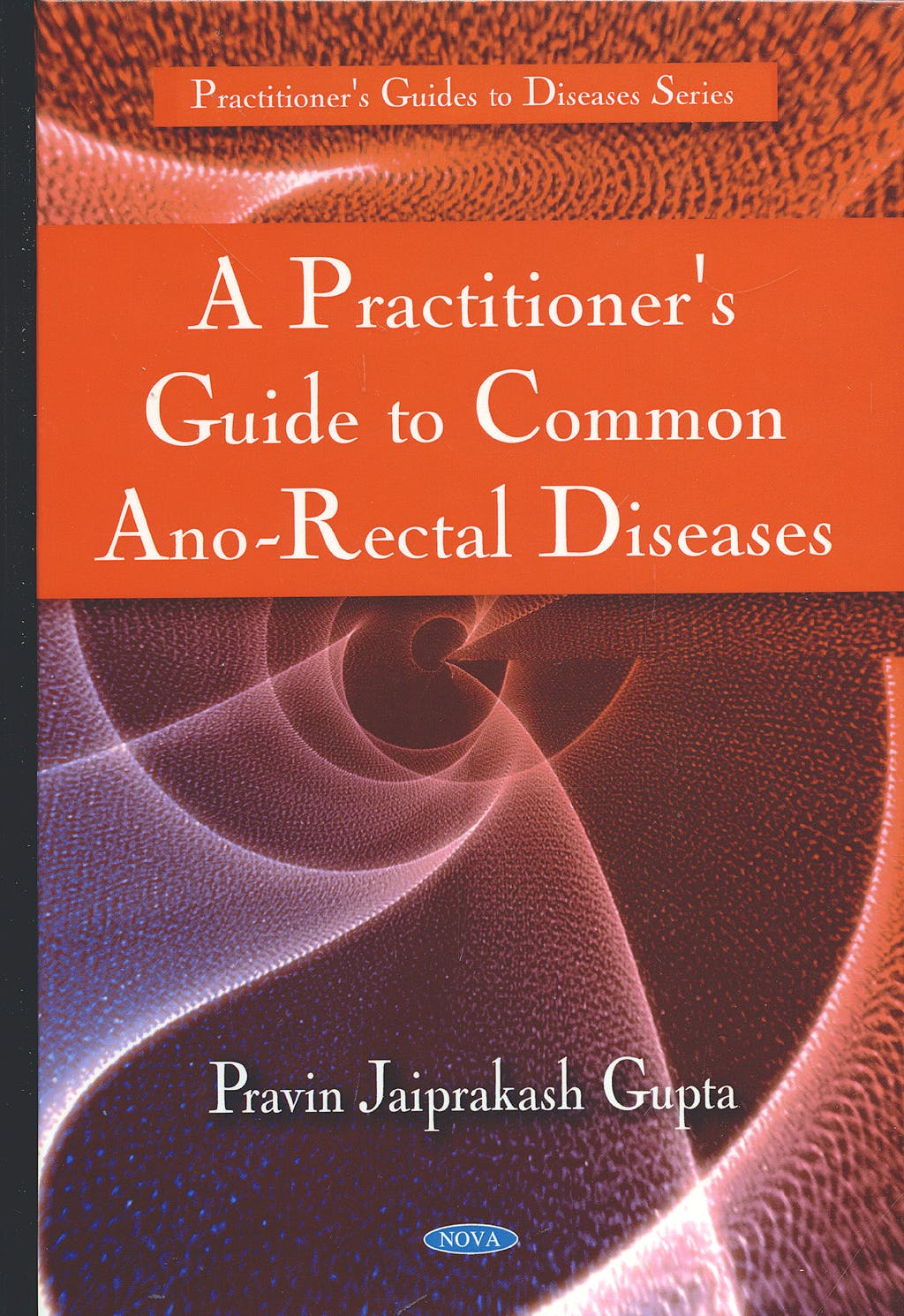 Portada del libro 9781608760725 A Practitioner's Guide to Common Ano-Rectal Diseases
