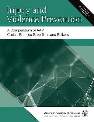 Portada del libro 9781610024327 Injury And Violence Prevention. A Compendium of AAP Clinical Practice Guidelines and Policies