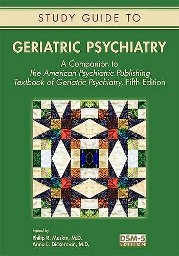 Portada del libro 9781615370450 Study Guide to Geriatric Psychiatry. a Companion to the American Psychiatric Publishing Textbook of Geriatric Psychiatry