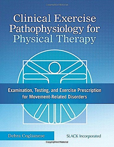 Portada del libro 9781617116452 Clinical Exercise Pathophysiology for Physical Therapy. Examination, Testing, and Exercise Prescription for Movement-Related Disorders