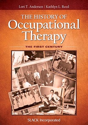 Portada del libro 9781617119972 The History of Occupational Therapy. the First Century
