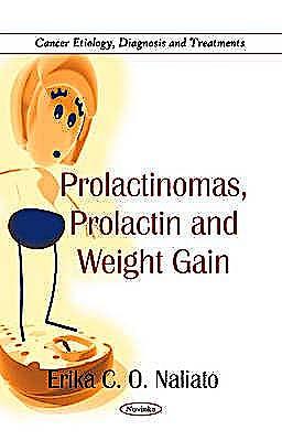 Portada del libro 9781617282843 Prolactinomas, Prolactin and Weight Gain (Cancer Etiology, Diagnosis and Treatments)