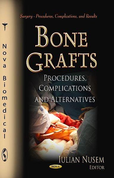 Portada del libro 9781622576999 Bone Grafts. Procedures, Complications and Alternatives