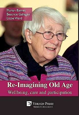 Portada del libro 9781622730728 Re-Imagining Old Age. Wellbeing, Care And Participation (Softcover)
