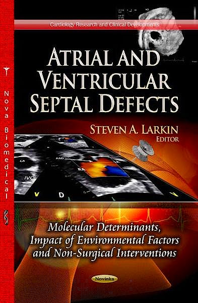 Portada del libro 9781626183261 Atrial and Ventricular Septal Defects. Molecular Determinants, Impact of Environmental Factors & Non-Surgical Interventions (Cardiology Research &…