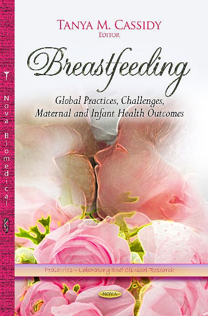 Portada del libro 9781628083637 Breastfeeding. Global Practices, Challenges, Maternal and Infant Health Outcomes (Pediatrics - Laboratory and Clinical Research Series)