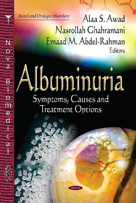 Portada del libro 9781628083972 Albuminuria. Symptoms, Causes & Treatment Options (Renal & Urologic Disorders Series)