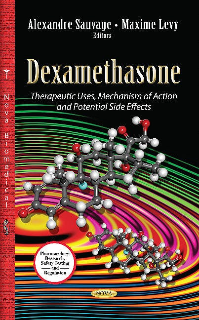Portada del libro 9781628084054 Dexamethasone. Therapeutic Uses, Mechanism of Action and Potential Side Effects (Pharmacology - Research, Safety Testing and Regulation Series)