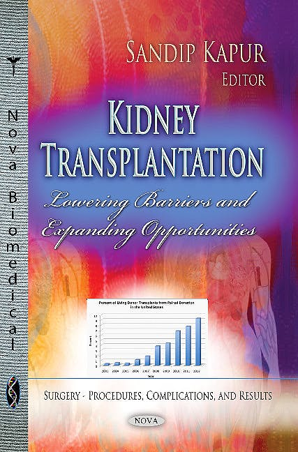 Portada del libro 9781628085952 Kidney Transplantation. Lowering Barriers and Expanding Opportunities (Surgery. Procedures, Complications and Results)