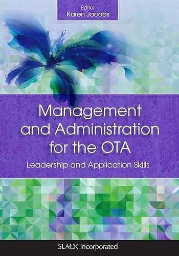Portada del libro 9781630910655 Management and Administration for the Ota. Leadership and Application Skills