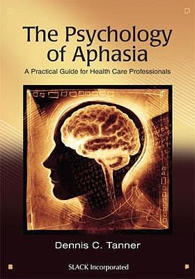 Portada del libro 9781630912680 The Psychology of Aphasia. A Practical Guide for Health Care Professionals