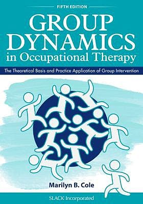 Portada del libro 9781630913670 Group Dynamics in Occupational Therapy. The Theoretical Basis and Practice Application of Group Intervention