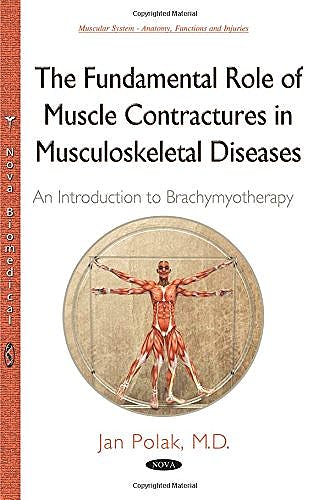 Portada del libro 9781634823012 Fundamental Role of Muscle Contractures in Musculoskeletal Diseases. an Introduction to Brachymyotherapy