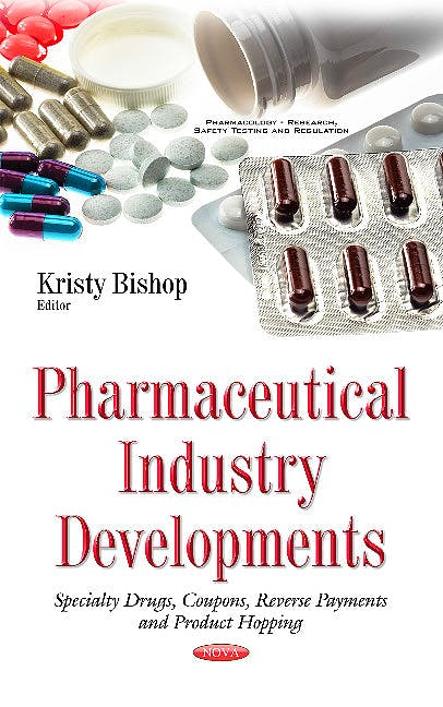Portada del libro 9781634846493 Pharmaceutical Industry Developments. Specialty Drugs, Coupons, Reverse Payments and Product Hopping