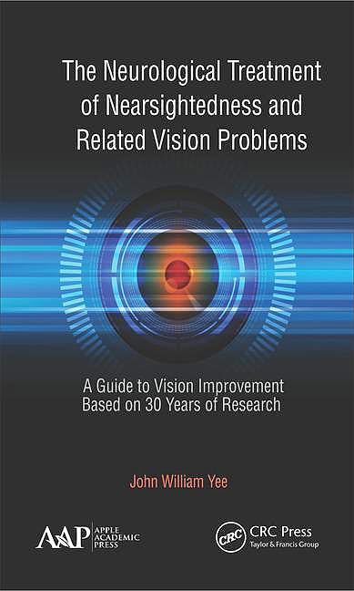 Portada del libro 9781771887328 The Neurological Treatment for Nearsightedness and Related Vision Problems. A Guide to Vision Improvement Based on 30 Years of Research