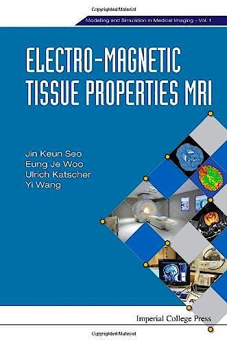 Portada del libro 9781783263394 Electro-Magnetic Tissue Properties Mri. Modelling and Simulation in Medical Imaging, Vol. 1