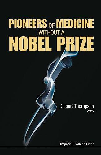 Portada del libro 9781783263837 Pioneers of Medicine without a Nobel Prize (Hardcover)