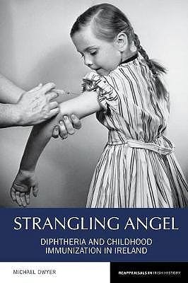 Portada del libro 9781786940469 Strangling Angel Diphtheria and Childhood Immunization in Ireland
