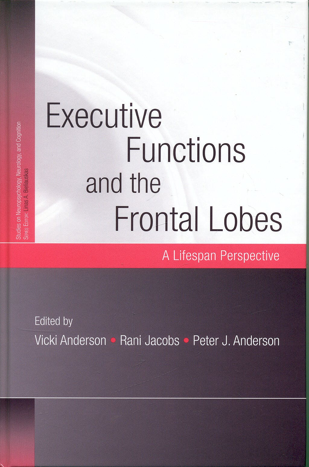 Portada del libro 9781841694900 Executive Functions and the Frontal Lobes. a Lifespan Perspective (Studies on Neuropsychology, Neurology and Cognition)