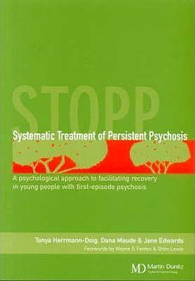 Portada del libro 9781841842240 Systematic Treatment of Persistent Psychosis (STOPP). A Psychological Approach to Facilitating Recovery in Young People with First-Episode Psychosis