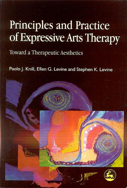 Portada del libro 9781843100393 Principles and Practice of Expressive Arts Therapy: Toward a Therapeutic Aesthetics
