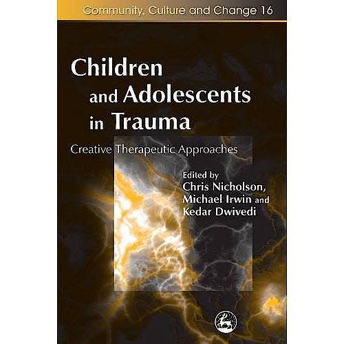 Portada del libro 9781843104377 Children and Adolescents in Trauma. Creative Therapeutic Approaches (Community, Culture and Change Series)
