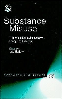Portada del libro 9781843106968 Substance Misuse. the Implications of Research, Policy and Practice (Research Highlights in Social Work Series)