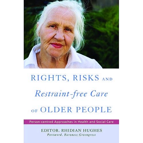 Portada del libro 9781843109587 Rights, Risk and Restraint-Free Care of Older People. Person-Centred Approaches in Health and Social Care