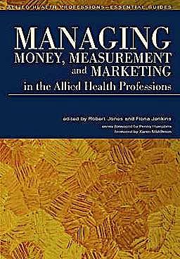 Portada del libro 9781846191985 Managing Money, Measurement and Marketing in the Allied Health Professions
