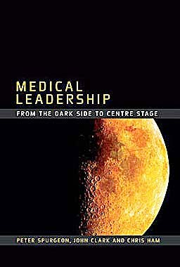 Portada del libro 9781846192463 Medical Leadership. from the Dark Side to Centre Stage