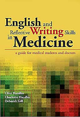Portada del libro 9781846194627 English and Reflective Writing Skills in Medicine. a Guide for Medical Students and Doctors