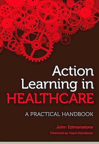 Portada del libro 9781846195365 Action Learning in Healthcare. a Practical Handbook