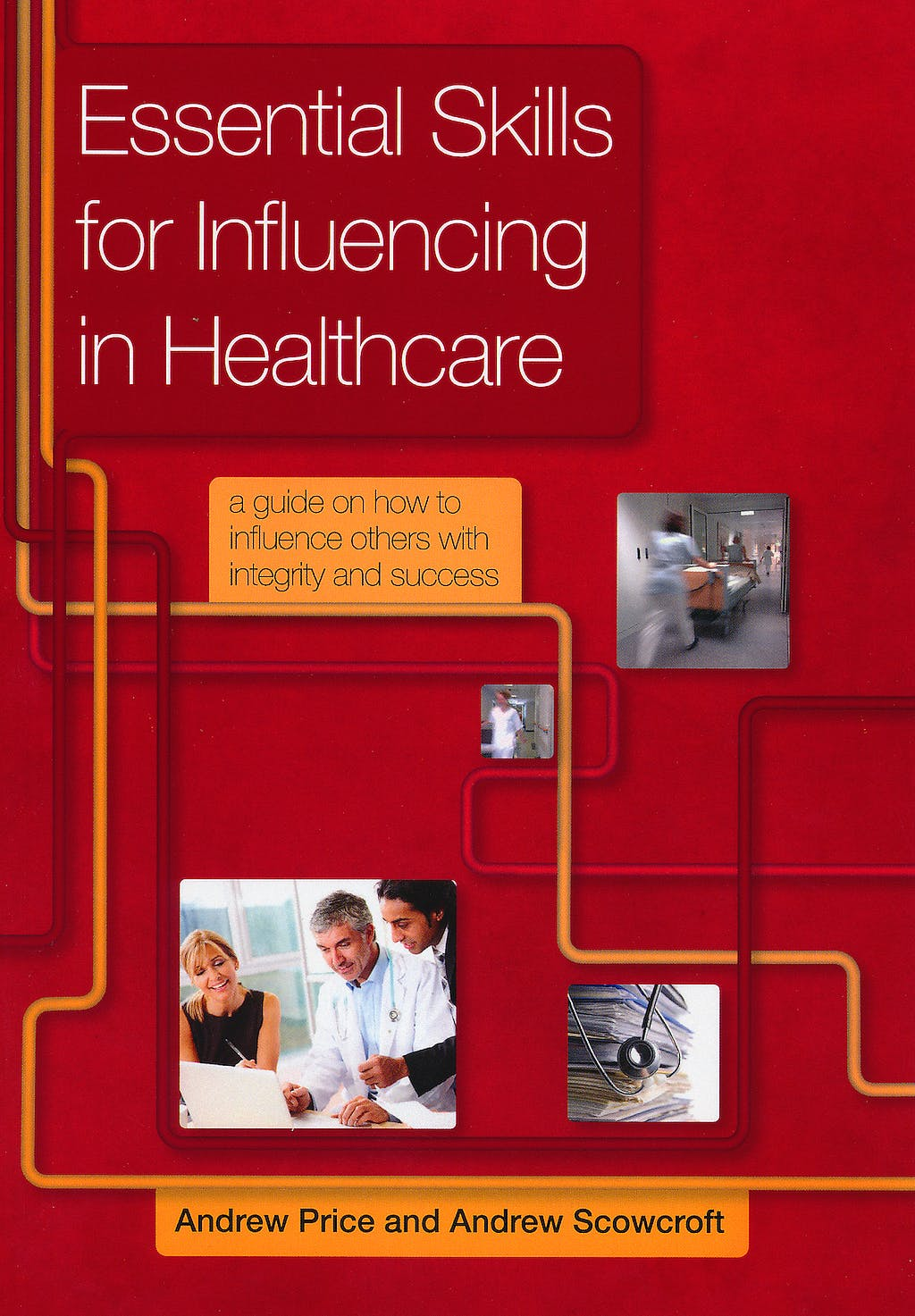 Portada del libro 9781846195389 Essential Skills for Influencing in Healthcare. A Guide on How to Influence Others with Integrity and Success