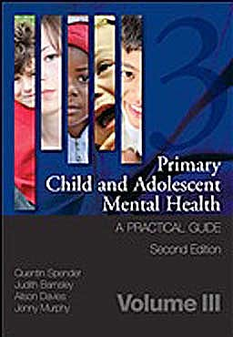 Portada del libro 9781846195440 Primary Child and Adolescent Mental Health, Vol. 3: A Practical Guide