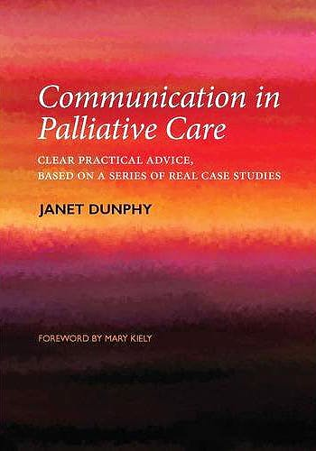 Portada del libro 9781846195693 Communication in Palliative Care. Clear Practical Advice, Based on a Series of Real Case Studies