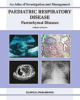 Portada del libro 9781846920868 Paediatric Respiratory Disease. Parenchymal Diseases. Atlas of Investigation and Management