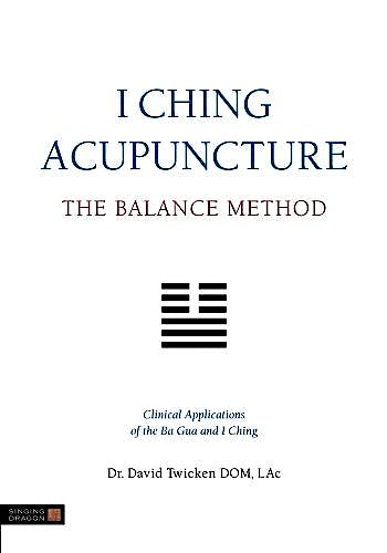 Portada del libro 9781848190740 I Ching Acupuncture. the Balance Method. Clinical Applications of the Ba Gua and I Ching