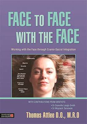 Portada del libro 9781848192799 Face to Face with the Face. Working with the Face and the Cranial Nerves through Cranio-Sacral Integration