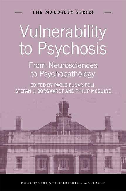 Portada del libro 9781848720879 Vulnerability to Psychosis: From Neurosciences to Psychopathology (The Maudsley Series)