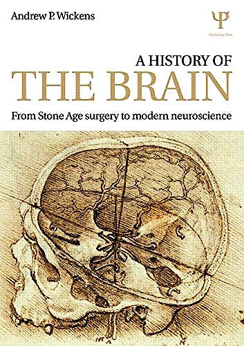 Portada del libro 9781848723658 A History of the Brain. From Stone Age Surgery to Modern Neuroscience