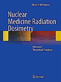 Portada del libro 9781848821255 Nuclear Medicine Radiation Dosimetry. Advanced Theoretical Principles (Hardcover)