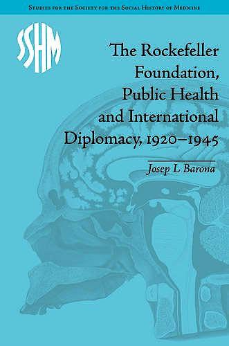 Portada del libro 9781848935679 The Rockefeller Foundation, Public Health and International Diplomacy, 1920-1945