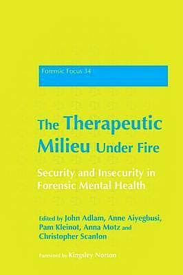 Portada del libro 9781849052580 The Therapeutic Milieu under Fire. Security and Insecurity in Forensic Mental Health