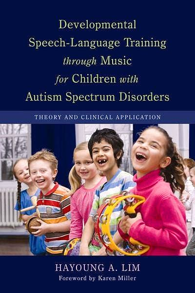 Portada del libro 9781849058490 Developmental Speech-Language Training through Music for Children with Autism Spectrum Disorders: Theory and Clinical Application