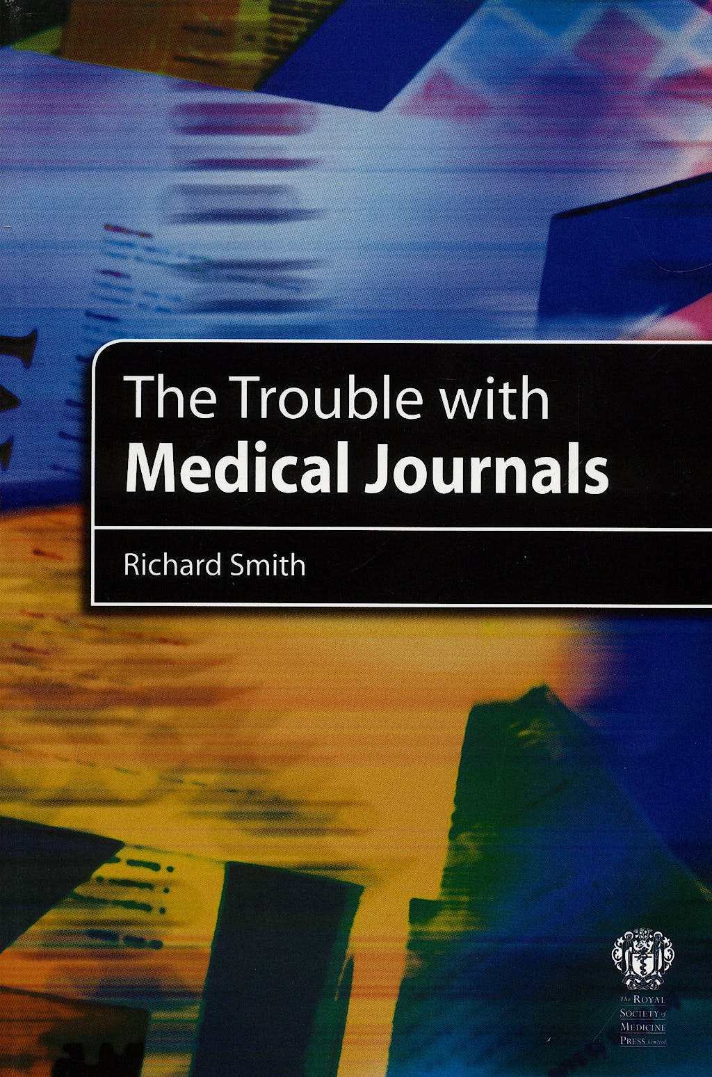Portada del libro 9781853156731 The Trouble with Medical Journals