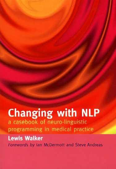 Portada del libro 9781857758108 Changing with Nlp. a Casebook of Neuro-Linguistic Programming in Medical Practice